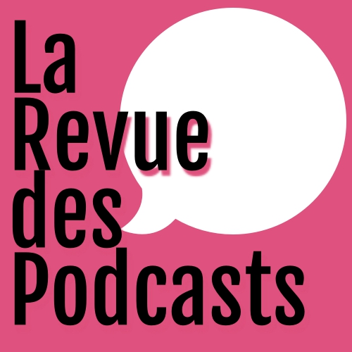 La Revue des Podcasts